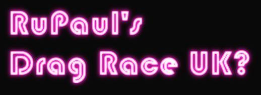 一体いつ?RuPaul's Drag Race イギリスの新情報?